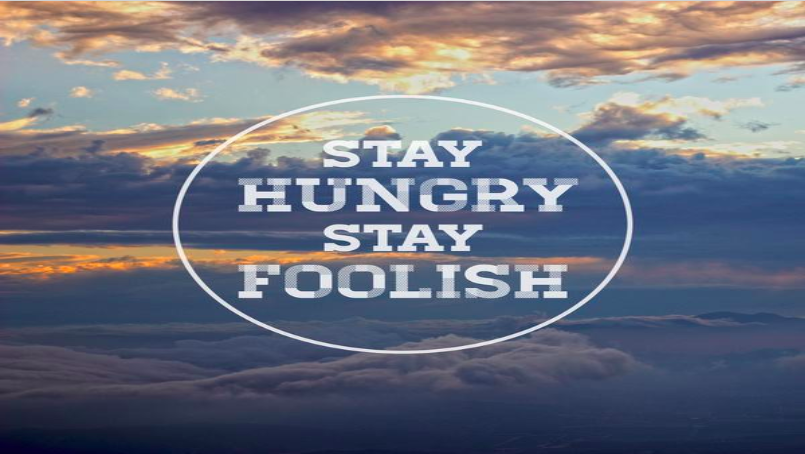 Stay Hungry - Stay Foolish