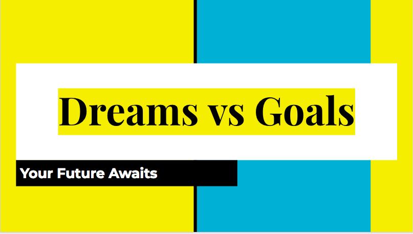DREAMS vs GOALS