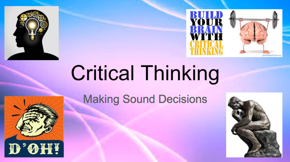Critical Thinking: Making Sound Decisions