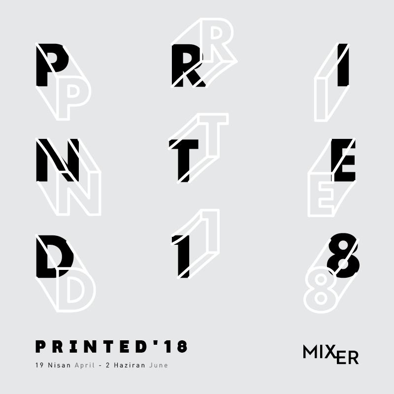 Printed '18    (2018)   Sanatın ulaşılabilir olması gayesiyle yola çıkan Mixer, 2014 yılından itibaren her sene farklı baskı teknikleri ile üretilmiş orijinal baskı eserlerin yer aldığı Printed sergi serisine ev sahipliği yapıyor. Bu sene 1900'lü yıllardan günümüze uzanan bir aralıkta hazırlanan seçki, litografi, serigrafi ve gravür başta olmak üzere farklı baskı tekniklerini ve Fotoğraf Uygulama ve Araştırma Merkezi (FUAM) atölyelerinde oluşturulmuş olan fotokitaplar ile Komet ve Bengisu Bayrak'ın sanatçı kitaplarını bir araya getirerek baskının tarihçesine odaklanıyor.