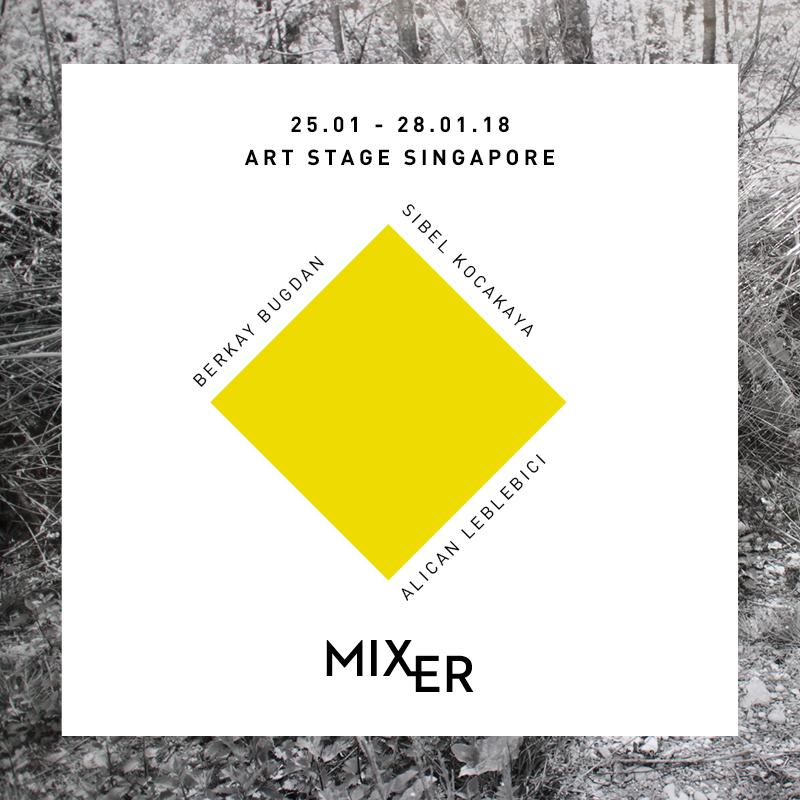 """Art Stage Singapore 2018       Mixer, 25 - 28 Ocak 2018 tarihleri arasında düzenlenen Asya kıtasının önde gelen çağdaş sanat fuarı Art Stage Singapur'a Berkay Bugdan, Sibel Kocakaya ve Alican Leblebici ile gidiyor. Geçtiğimiz iki sene boyunca Bugdan'ın solo sergisiyle Art Stage'de izleyiciyle buluşan Mixer, bu sene üç farklı sanatçıyı  """"Güzellik: Tamamen Perspektif hakkında mı?""""  başlıklı bir tema altında birleştiriyor."""