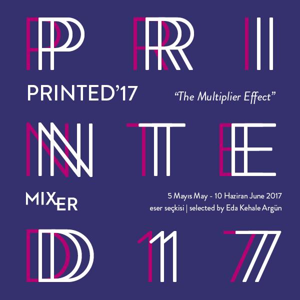 """Printed '17: The Multiplier Effect    (2017)   Türkiye'nin modern ve çağdaş ustalarını bir araya getiren 2017 seçkisini, kendisi de Northwestern Üniversitesi Sanat Bölümü'nde baskı eğitimi almış olan  Eda Kehale Argün  hazırlıyor.  Printed '17 """" The Multiplier Effect """"  sergisinde, Mixer edisyonlar sayesinde, dikkat çekici sanatçıların mümkün olduğunca geniş bir sanatsever kitlesi için ulaşılabilir hale gelmesine odaklanıyor. Kehale, 30 yıla yayılan bir zaman diliminde, değişik tekniklerle üretilmiş işleri seçkiye dahil ederek, edisyonun yarattığı çarpan etkisini sanatın farklı boyutlarında izleyiciyle paylaşmayı hedefliyor."""