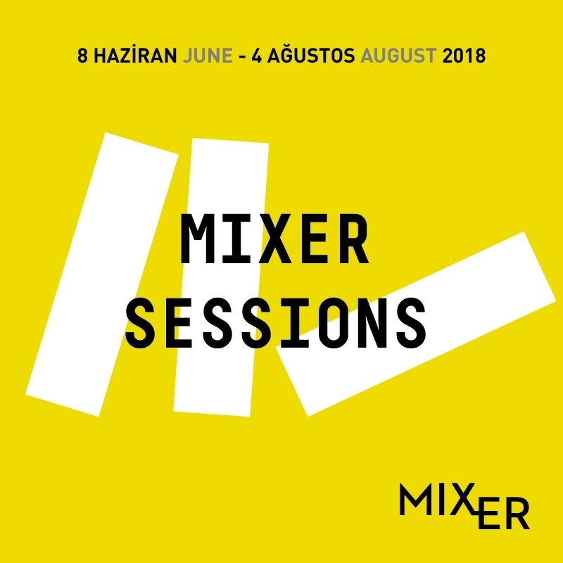 Mixer Sessions III    Since the day it was established, Mixer aims to make art accessible to everyone, while creating an open platform for young artists to show their works. In accordance with this mission, the exhibition series  Mixer Sessions , where a group of artists is selected within the applications under an open call to senior, masters and doctoral students of the Faculties of Fine Arts, present its third edition between  June 8  and  August 4, 2018 .