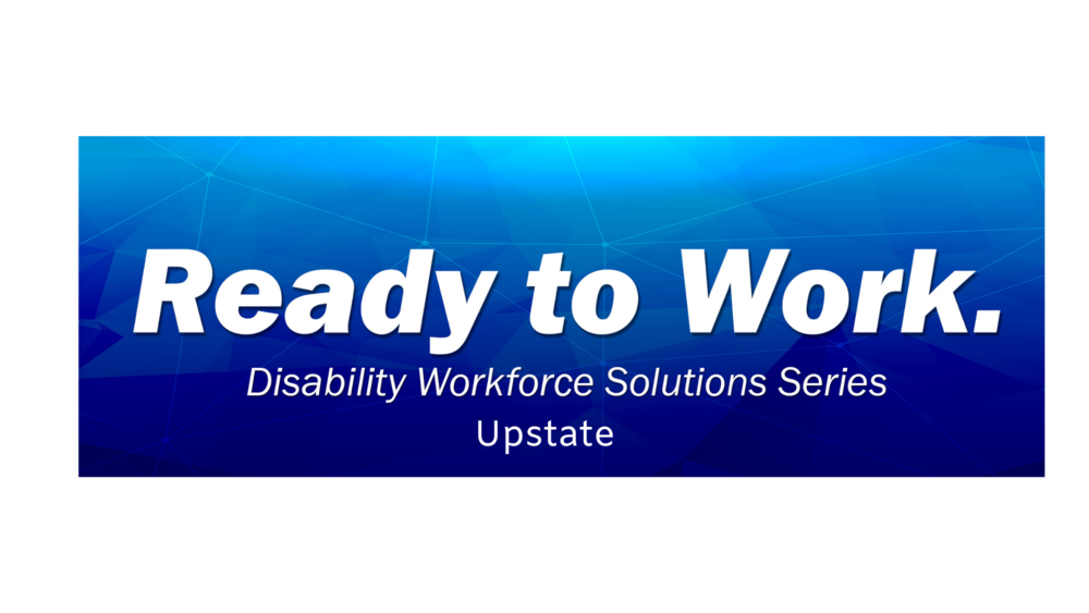 """A blue background with white text that says """"Ready to Work. Disability Workforce Solutions Series. Upstate"""" on it."""