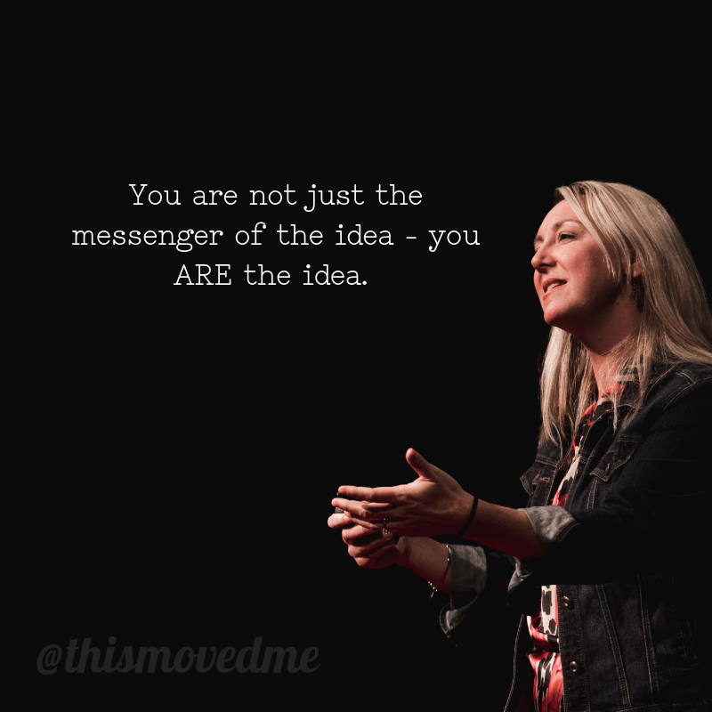 you are not just the messenger of the idea - you ARE the idea. It comes from You, your experience, your insight, your moments in time. And if we can hear those = see those in our brain - and believe them… then we are.png