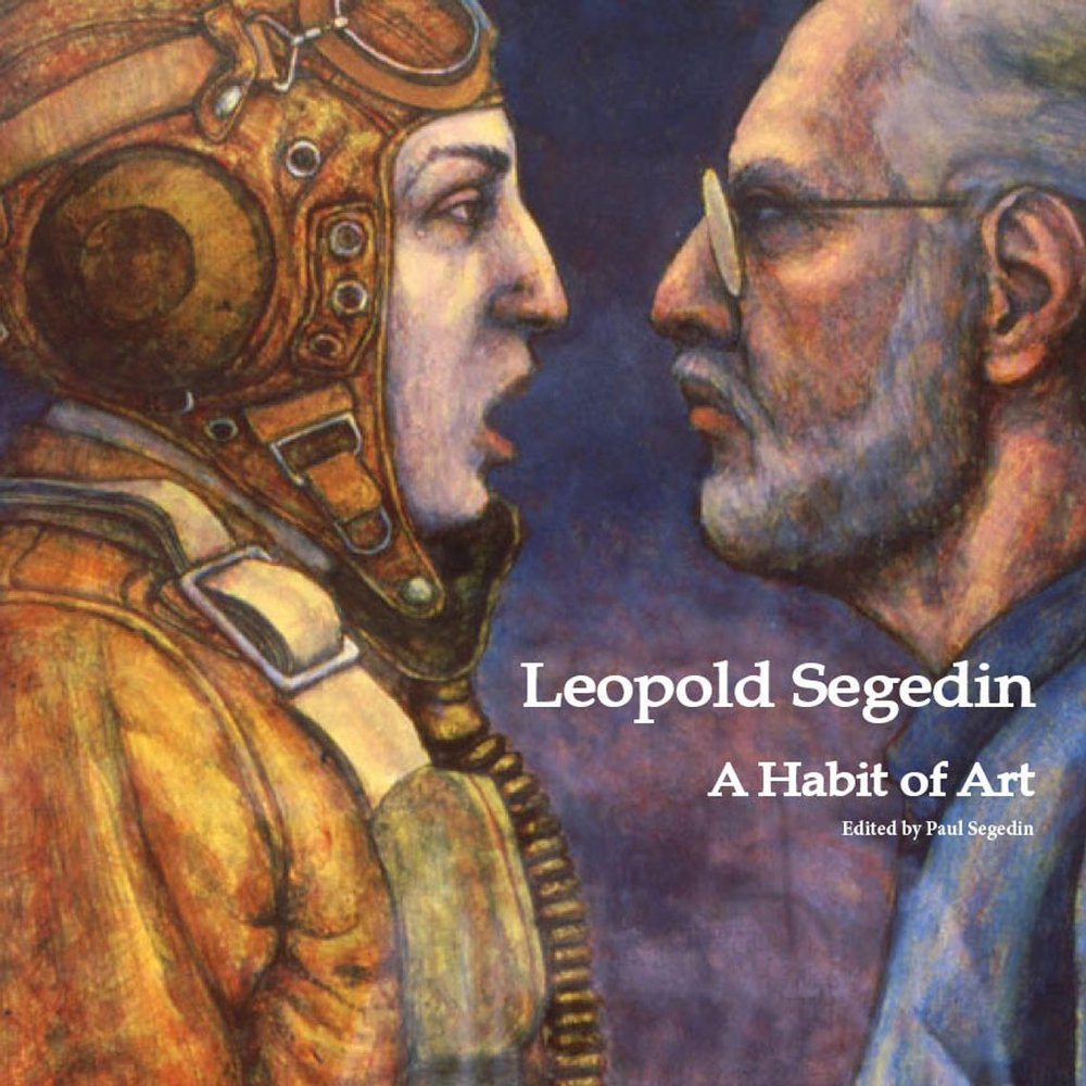 Leopold Segedin: A Habit of Art - The first book about Leopold Segedin's art, Leopold Segedin: A Habit of Art has just been published. To learn more please visit http://www.leopoldsegedin.com/book.cfm