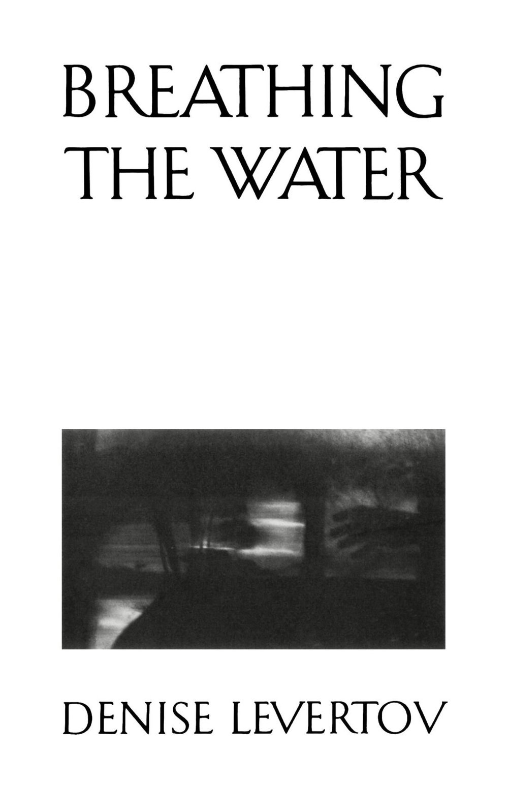 Breathing the Water - by Denise LevertovDescription:Arranged in seven parts and culminating in the superb