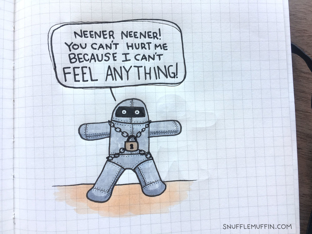 """""""Neener Neener! You can't hurt me because I can't feel anything! :P"""""""
