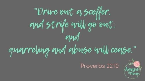Drive out a scoffer, and strife will go out, and quarreling and abuse will cease Proverbs 22_10.jpg