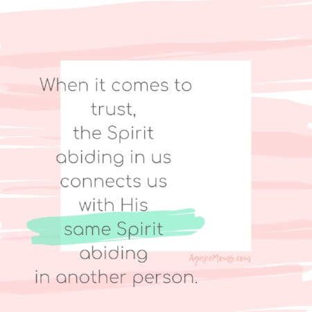 a When it comes to trust, the Spirit abiding in us connects us with His same Spirit abiding in another person..jpg