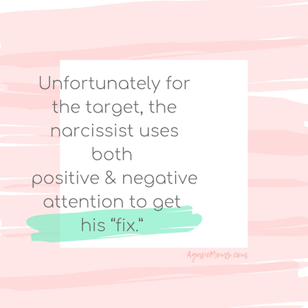 Unfortunately for the target, the narcissist can use both positive and negative attention to get his fix.jpg