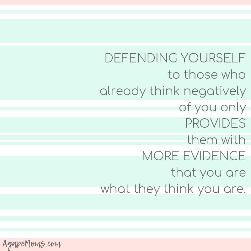 Defending yourself to those who already think negatively of you only provides them with more evidence that you are what they think you are.jpg