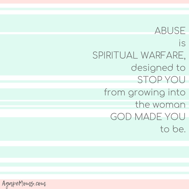 Abuse is spiritual warfare designed to stop you from growing into the woman God made you to be.jpg