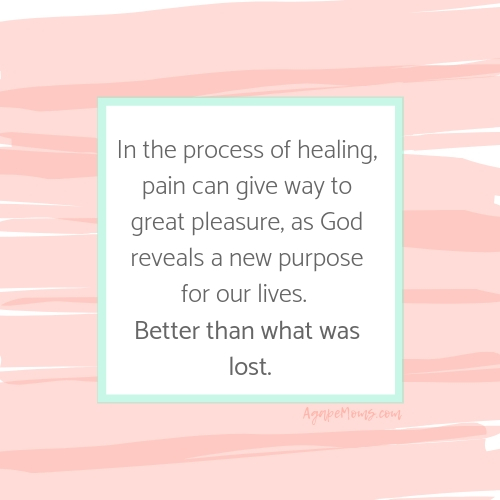 Copy of In the process of healing, pain can give way to great pleasure, as God reveals a new purpose for our lives.  Better than what was lost..jpg