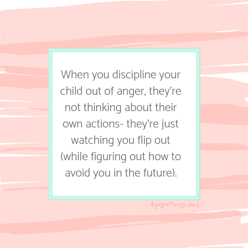 But when you're disciplining your child out of anger or frustration, they're not thinking about their own actions as much as they are watching you flip out (and figuring out how to avoid you in the future)..png