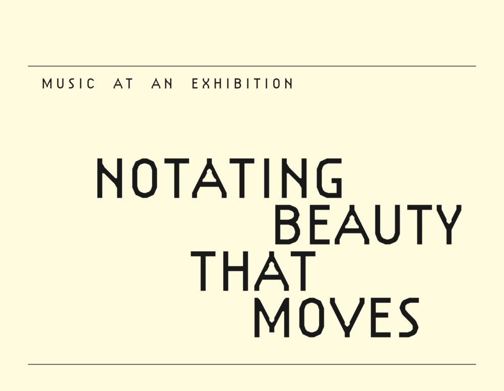 Notating Beauty That Moves (2018) - Exhibition GuideDOWNLOAD HERE