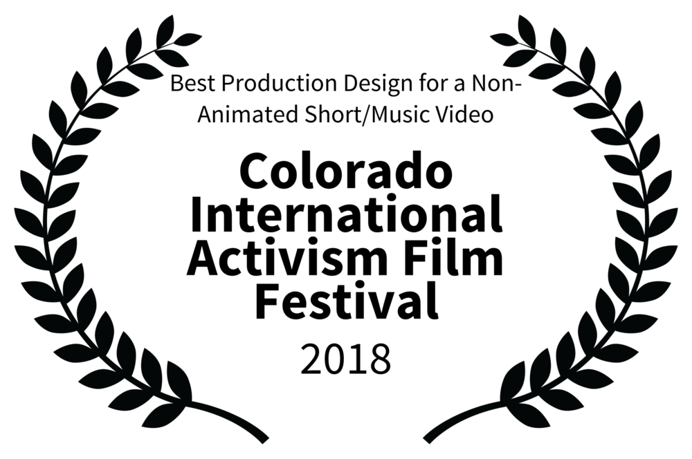 Best Production Design for a Non- Animated ShortMusic Video - Colorado International Activism Film Festival - 2018.png