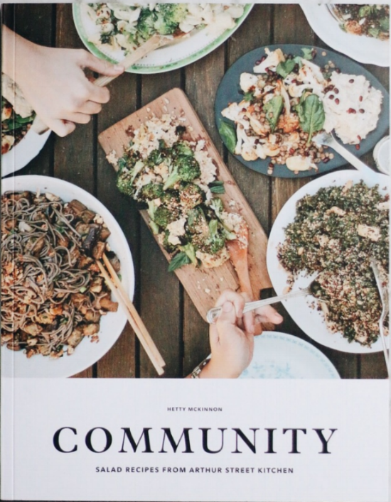 Community - Salad recipes from Arthur Street Kitchen, by Hetty McKinnonThis book celebrates sharing platters and redefines salads. Ditch the iceberg lettuce and fill your repertoire with big, hearty salads to plonk in the middle of the table for your guests to delve into and serve themselves.