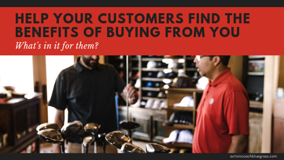 help your customers find the benefits of buying from you.png
