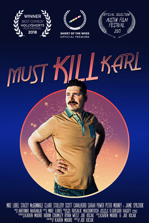 MUST KILL KARL - COMEDY 12 MIN.DIRECTOR: JOE KICAKWRITER: KAREN MOOREPRODUCERS: KAREN MOORE, JOE KICAK, RYAN WEST, ROBIN CRUMLEYOFFICIAL SELECTION:*AUSTIN FILM FESTIVAL, CINEQUEST FILM FESTIVAL, BROOKLYN FILM FESTIVAL, HOLLYSHORTS FILM FESTIVAL, SAN DIEGO INTERNATIONAL FILM FESTIVAL*SHORT OF THE WEEKSELECT AWARDS:*BEST COMEDY, HOLLYSHORTS FILM FESTIVAL, 2018*GOLDEN SHEAF WINNER, BEST COMEDY, YORKTON FILM FESTIVAL, 2018FILM WEBSITE: MUSTKILLKARL.COM