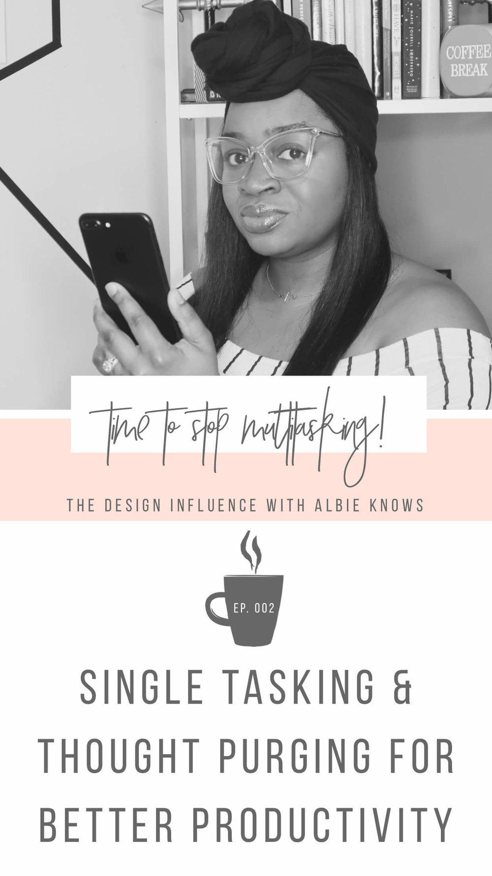 The Design Influence Episode 002/ Single Tasking & Thought Purging For Better Productivity