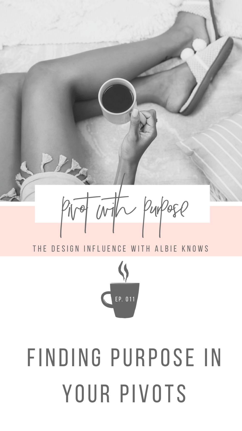 Episode 011: Finding Purpose in Your Pivots