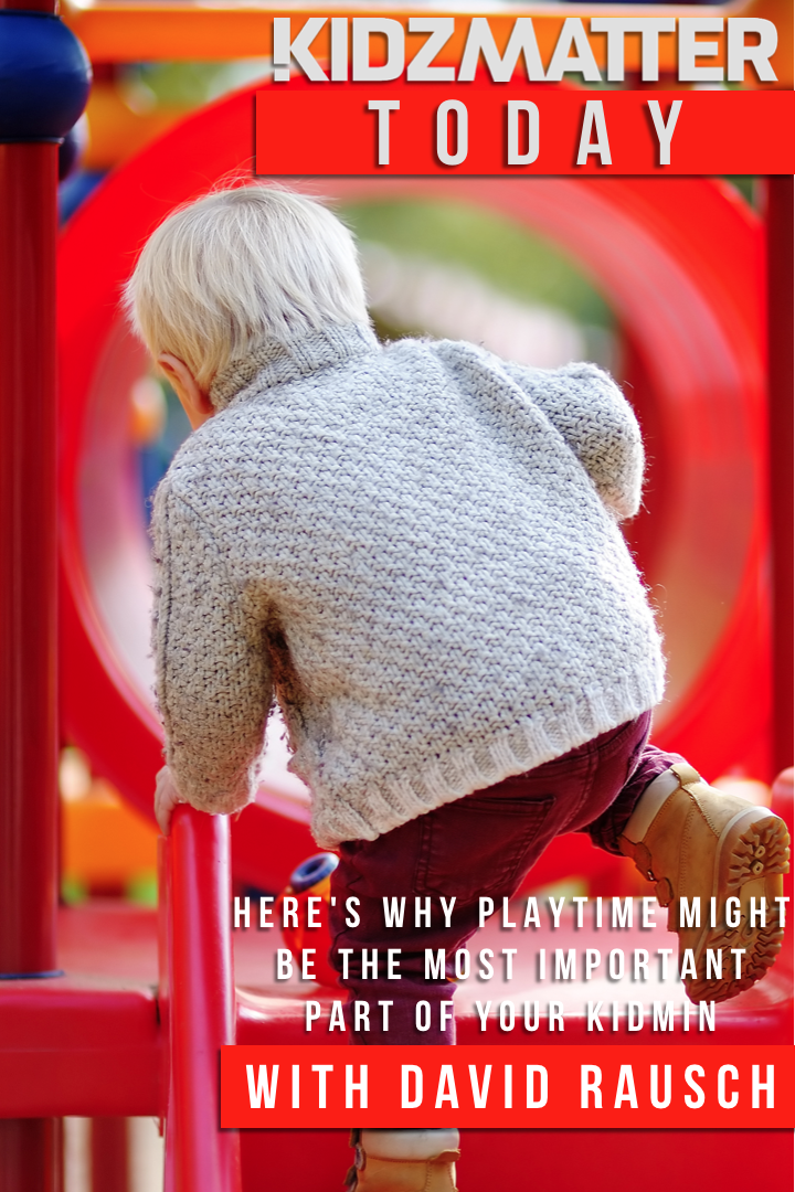 4-18-19 DAVID RAUSCH - HERE'S WHY PLAYTIME MIGHT BE THE MOST IMPORTANT PART OF YOUR KIDMIN.png