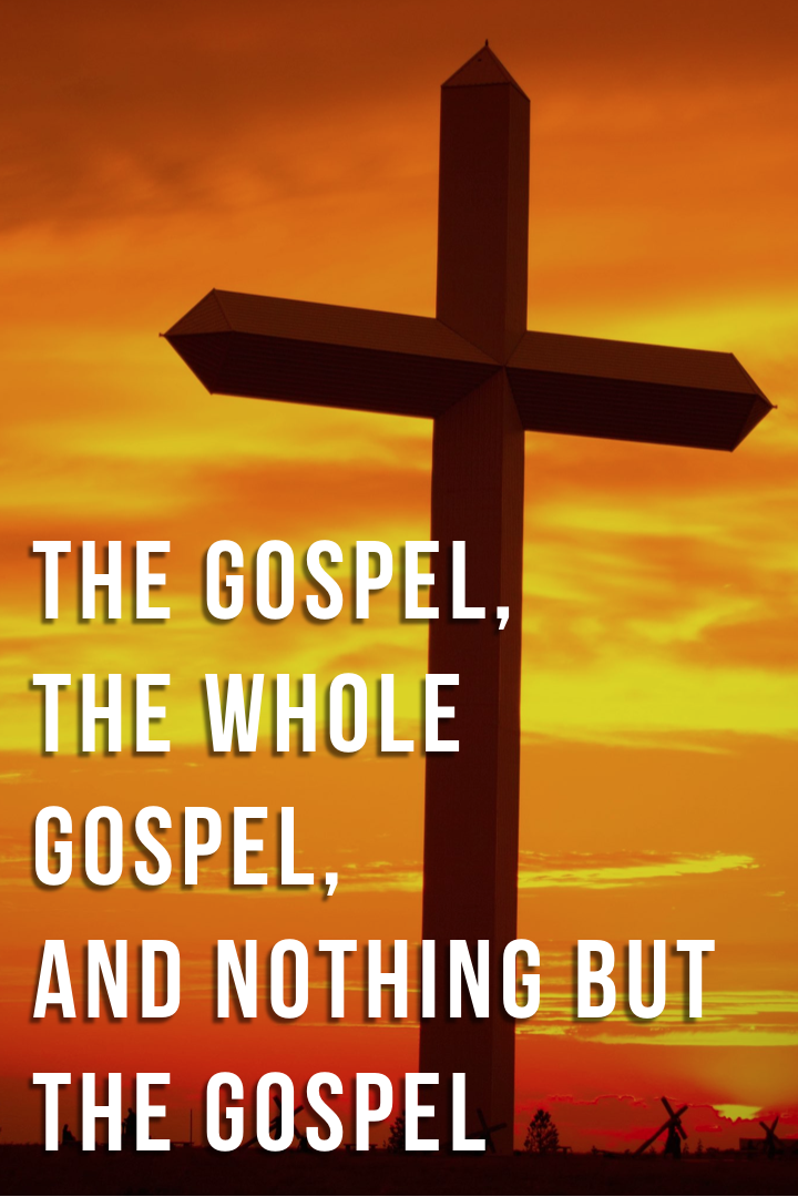 The Gospel, the Whole Gospel, and Nothing But the Gospel