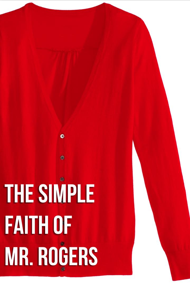 The Simple Faith of Mr. Rogers