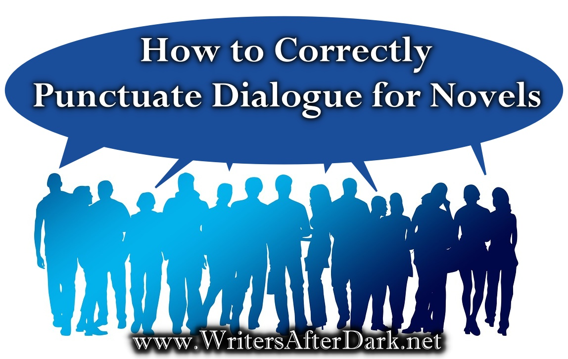 How To Correctly Punctuate Dialogue For Novels Writers After Dark