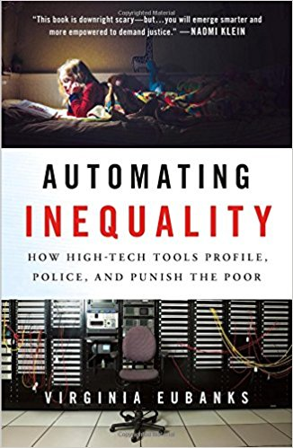 automating inequality-how high-tech tools profile, police and punish the poor-Virginia Eubanks book cover