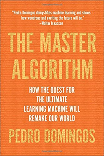 Image description: Book cover for The Master Algorithm: How the Quest for the Ultimate Learning Machine Will Remake Our World by Pedro Domingos. The title appears on a background that has a pattern of 1s and 0s.