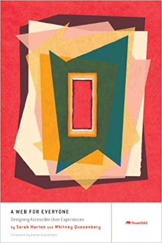 Image description: Book cover for A Web For Everyone: Designing Accessible User Experiences by Sarah Horton and Whitney Quesenbery. The image contains an abstract design with jagged edges and many colors.
