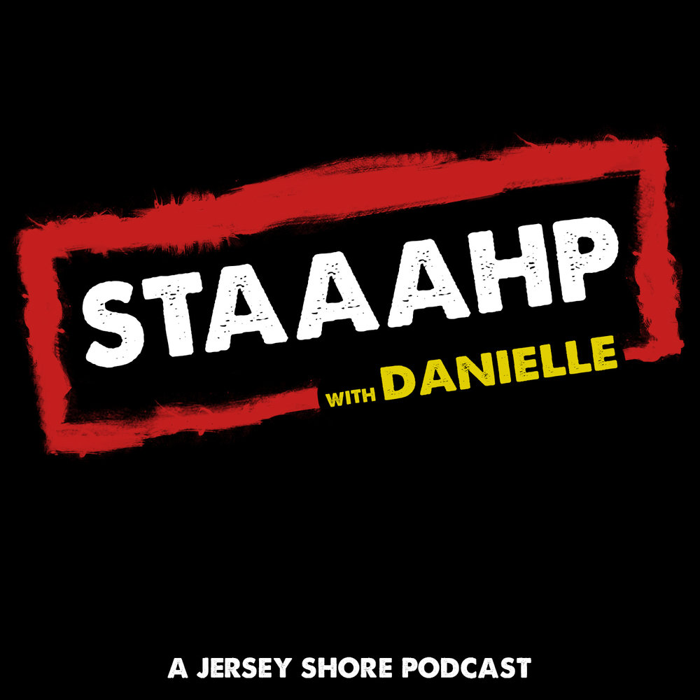 STAAAHP - A podcast which covers every episode of the original airing of Jersey Shore, spin offs, and current recaps of Jersey Shore Family Vacation every Friday. Available on iTunes & Spotify.