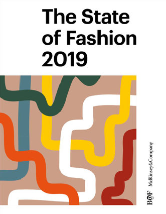 "The State of Fashion 2019 by McKinsey   - 2019 will be a bumpy ride for most fashion players, according to management consultancy firm McKinsey & Company and online publication Business of Fashion in their new joint report The State of Fashion 2019, on which they lay out the main trends and developments to be expected in the year ahead.""The ones who will succeed will have to come to terms with the fact that (...) some of the old rules simply don't work"", they warn. ""Regardless of size and segment, players now need to be nimble, think digital-first and achieve ever-faster speed to market. They need to take an active stance on social issues, satisfy consumer demands for ultra-transparency and sustainability, and, most importantly, have the courage to self-disrupt their own identity and the sources of their old success"". Full article here"