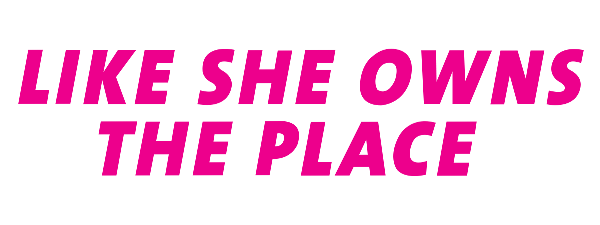 LIKE SHE OWNS THE PLACE | Cara Alwill Leyba