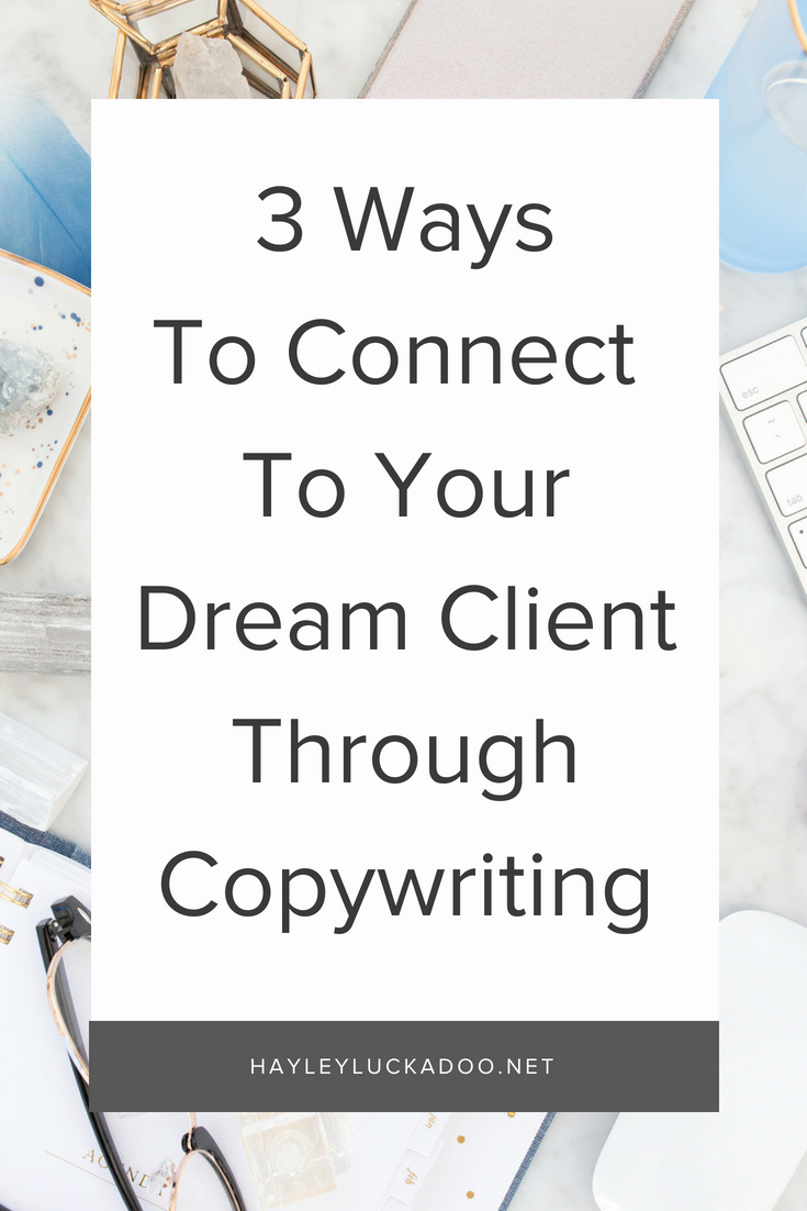 3 Ways to Connect With Your Dream Client Through Copywriting