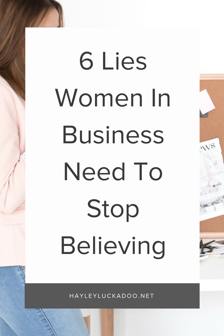 6 Lies Women In Business Need To Stop Believing