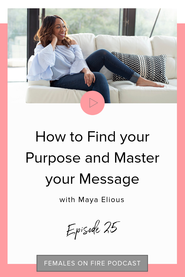 How to Find your Purpose and Master your Message with Maya Elious