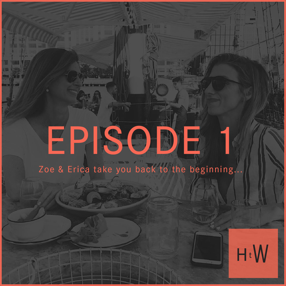 EPISODE 1 :  Zoe and Erica take you back to the beginning