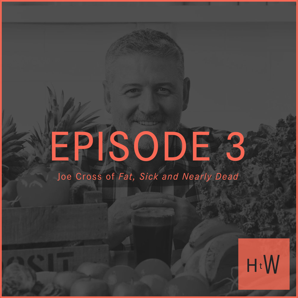 Episode 3 :  Joe Cross of  Fat, Sick and Nearly Dead