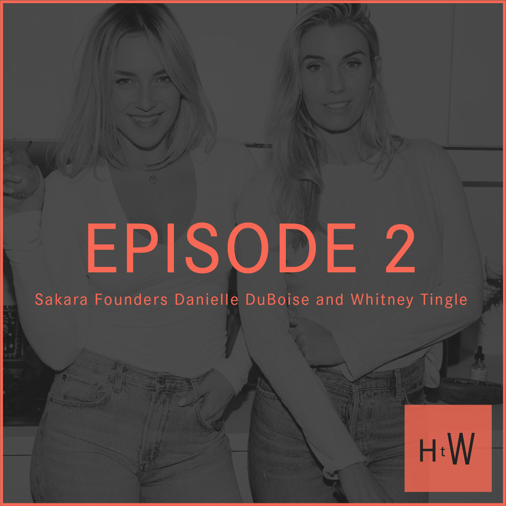 EPISODE 2 :  Sakara Founders Danielle DuBoise and Whitney Tingle