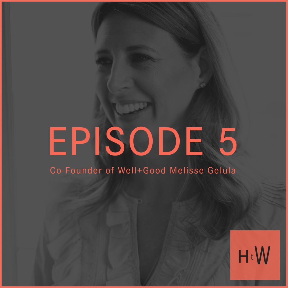EPISODE 5 :  Co-Founder of Well + Good Melisse Gelula