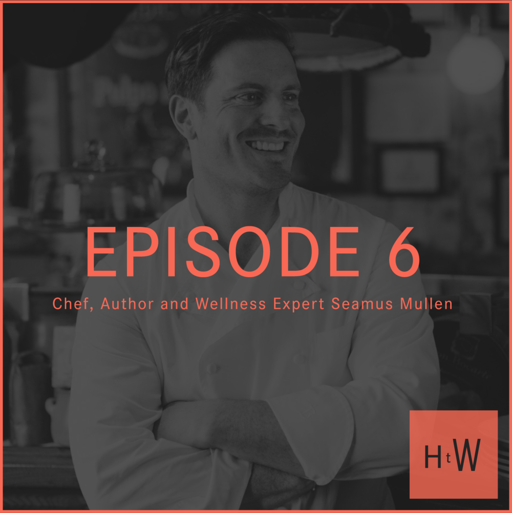 EPISODE 6 :  Chef, Author, Wellness Expert, and Cyclist Seamus Mullen