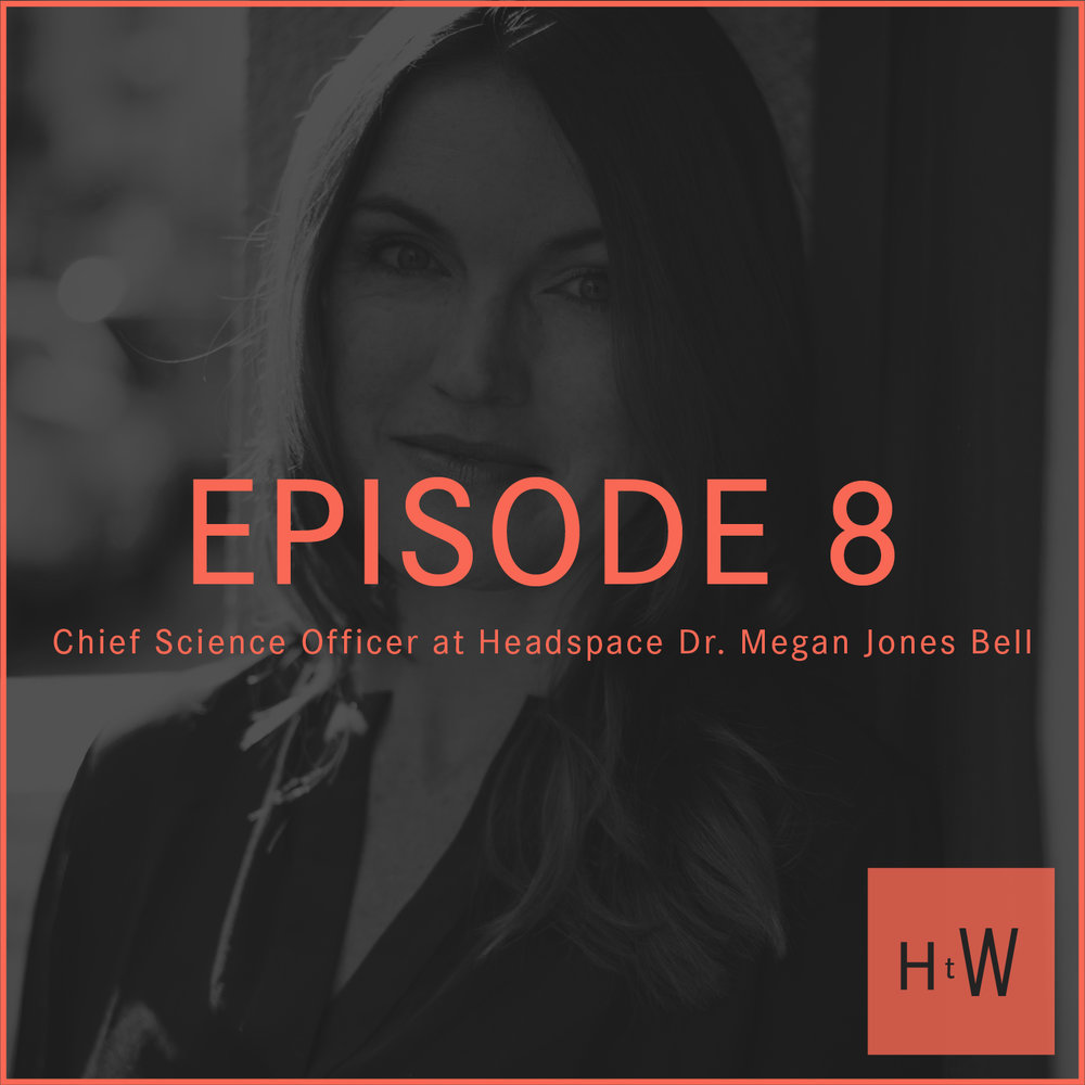 EPISODE 8 :  PsyD and Chief Science Officer at Headspace Megan Jones Bell