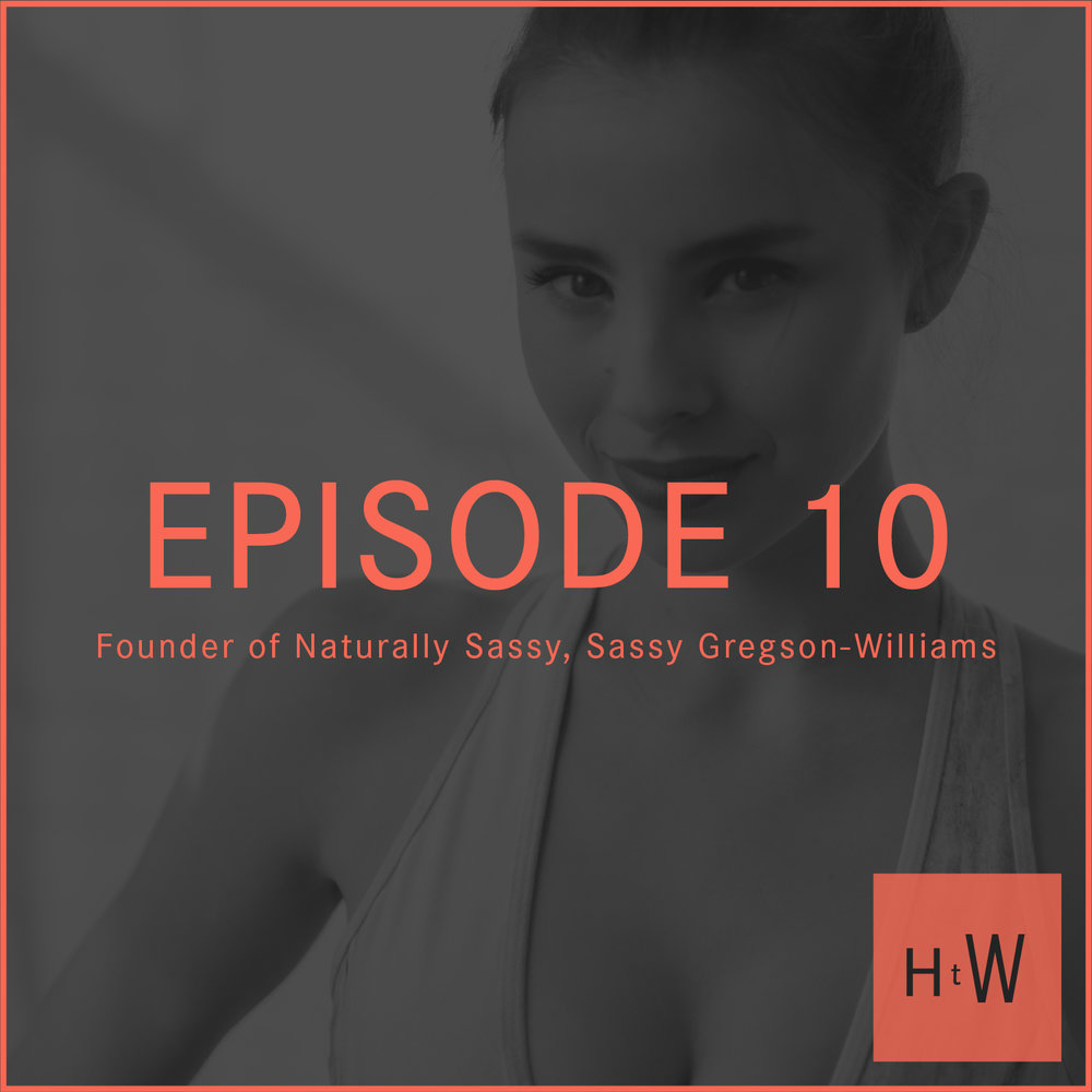 EPISODE 10 :  Naturally Sassy Founder, Sassy Gregson-Williams