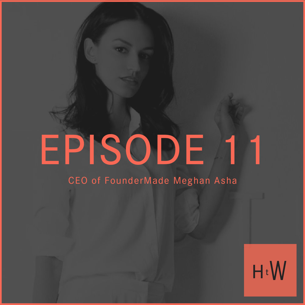 EPISODE 11 :  CEO of FounderMade Meghan Asha