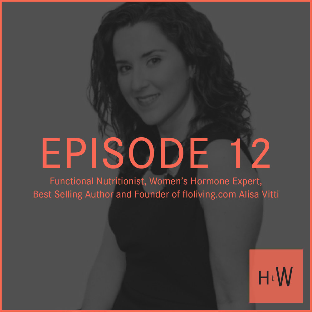 EPISODE 12 :  Functional Nutritionist, Women's Hormone Expert, Best Selling Author, and Founder of floliving.com Alisa Vitti