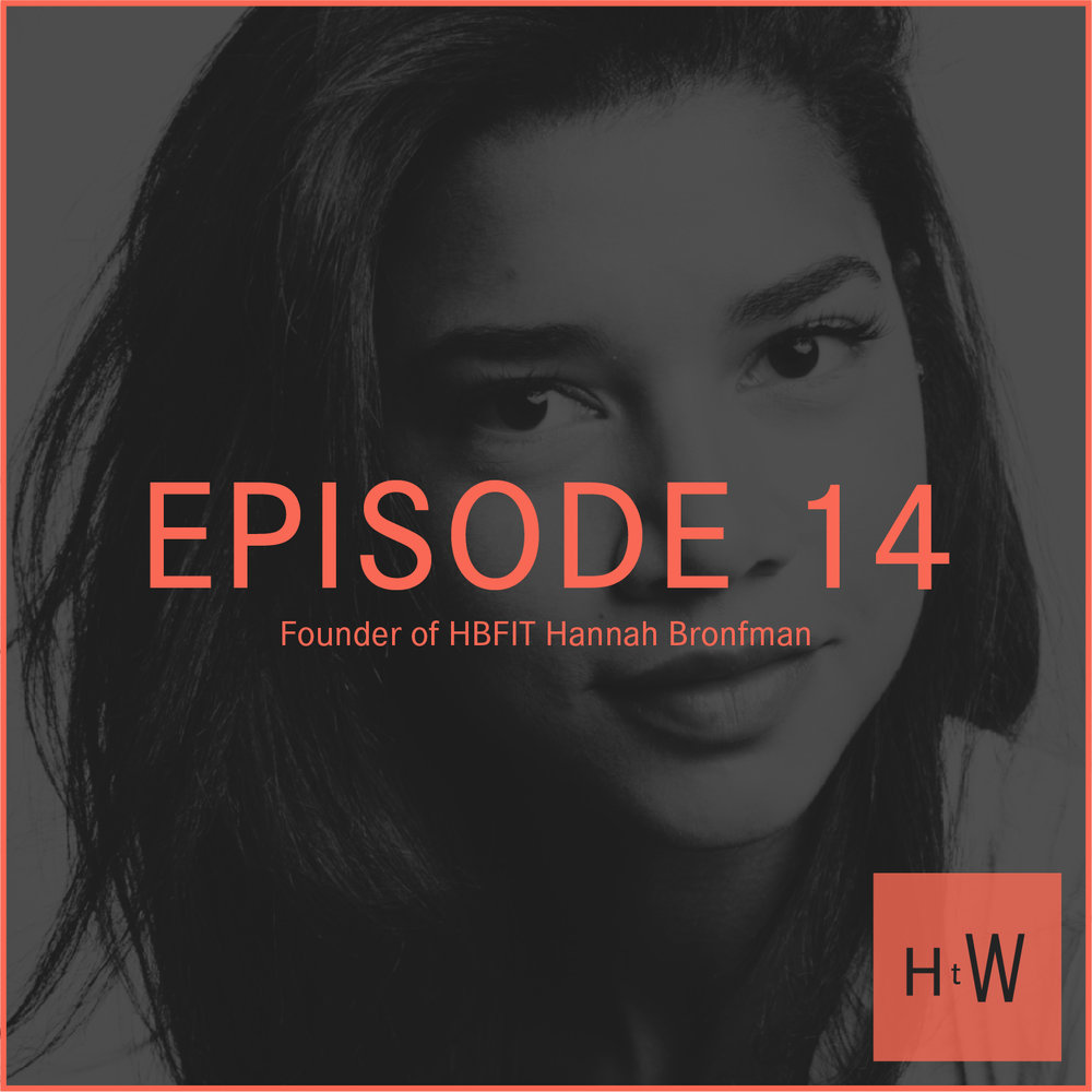 EPISODE 14 :  Founder of HBFIT Hannah Bronfman