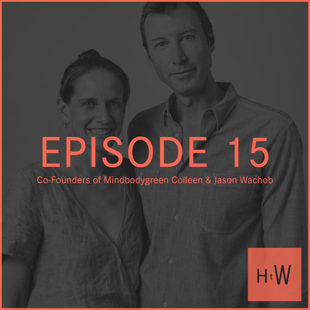 EPISODE 15 :  Jason and Colleen Wachob, Co-Founders of MINDBODYGREEN